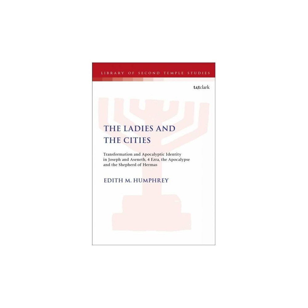 Ladies and the Cities : Transformation and Apocalyptic Identity in Joseph and Aseneth, 4 Ezra, the