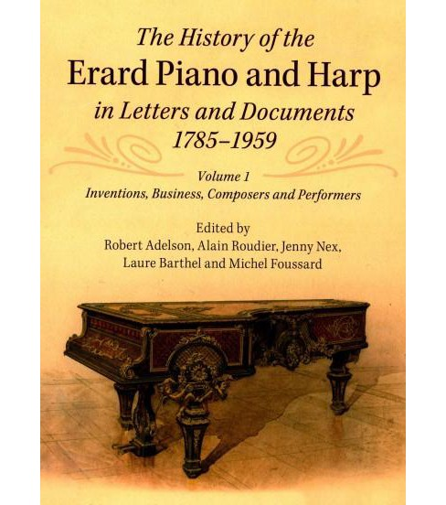 History of the Erard Piano and Harp in Letters and Documents, 1785-1959 (Hardcover) - image 1 of 1