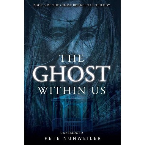 The Ghost Within Us - (Ghost Between Us) by  Pete Nunweiler (Paperback) - image 1 of 1