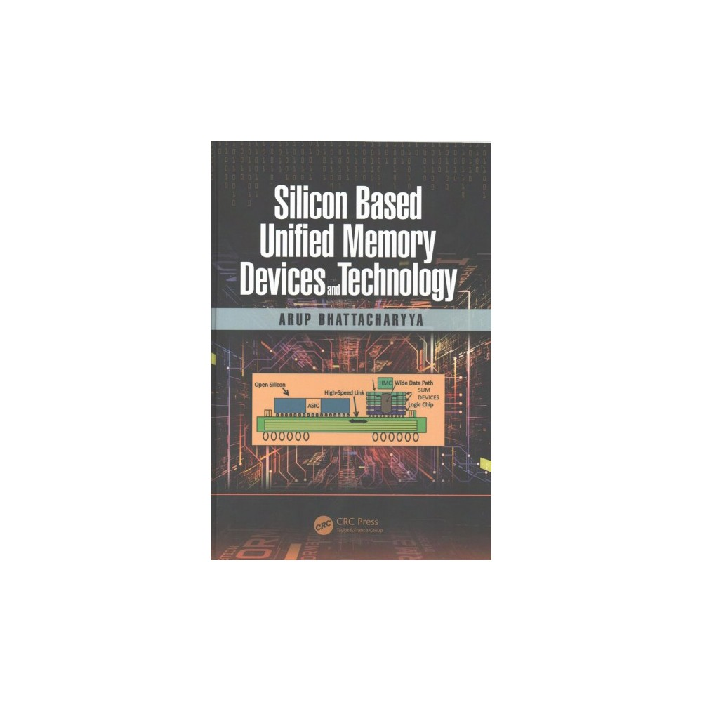 Silicon Based Unified Memory Devices and Technology (Hardcover) (Arup Bhattacharyya)