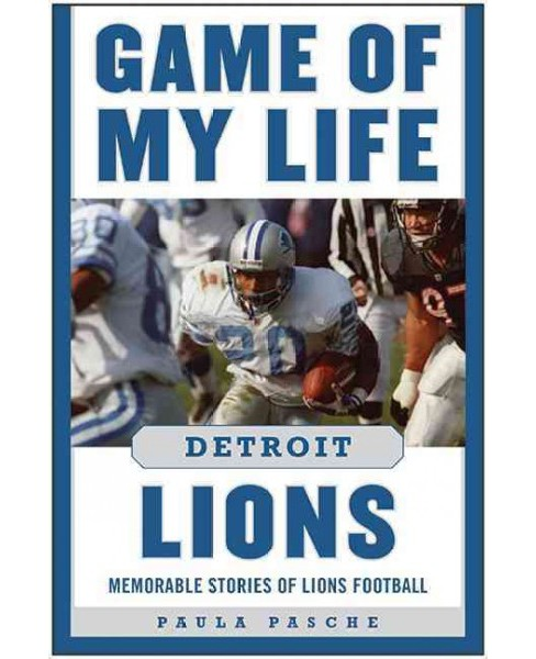 Game of My Life Detroit Lions : Memorable Stories of Lions Football (Hardcover) (Paula Pasche) - image 1 of 1