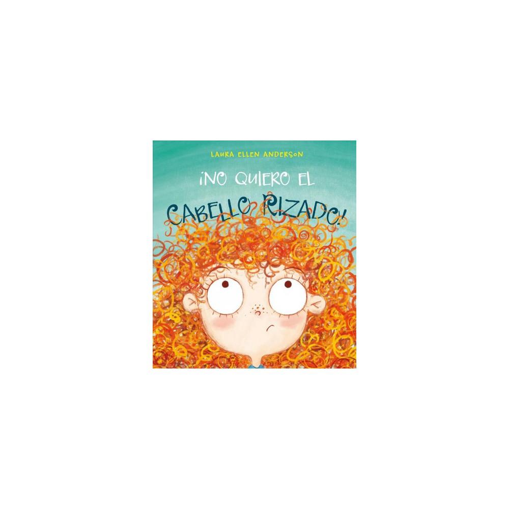 No quiero el cabello rizado/ I Don't Want Curly Hair (Hardcover) (Laura Ellen Anderson)