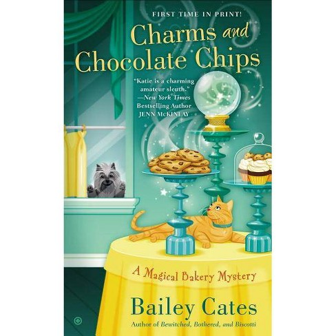 Charms and Chocolate Chips - (Magical Bakery Mysteries) by  Bailey Cates (Paperback) - image 1 of 1