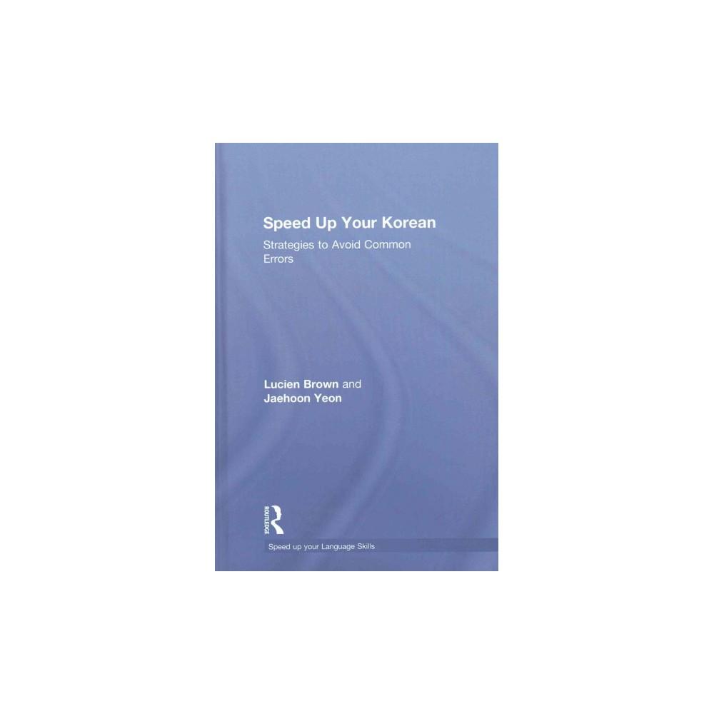 Speed Up Your Korean : Strategies to avoid common errors (Hardcover) (Lucien Brown & Jaehoon Yeon)