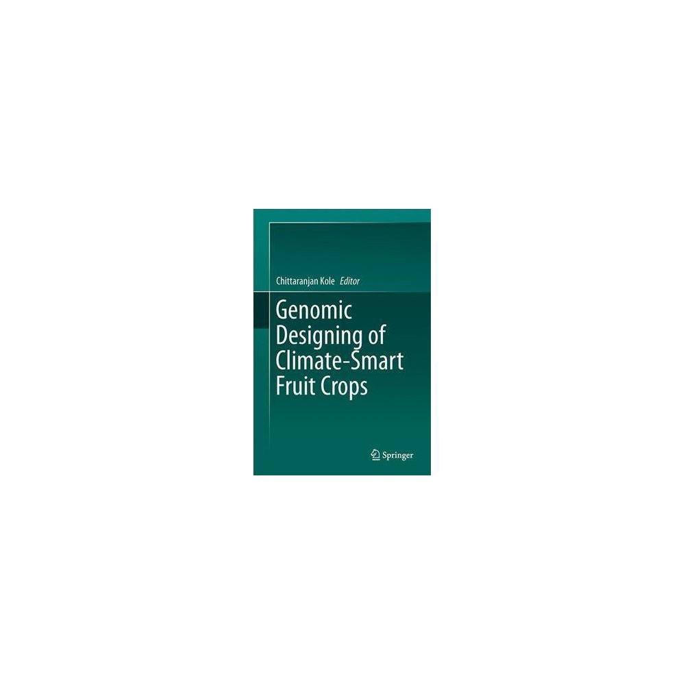 Genomic Designing of Climate-smart Fruit Crops - by Chittaranjan Kole (Hardcover)