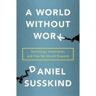 A World Without Work - by  Daniel Susskind (Hardcover)