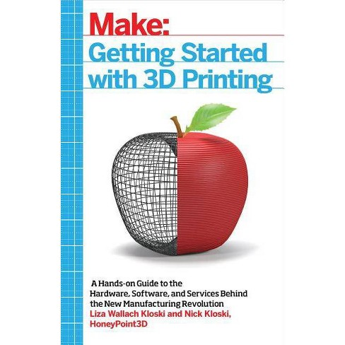 Getting Started with 3D Printing - by  Liza Wallach Kloski & Nick Kloski (Paperback) - image 1 of 1