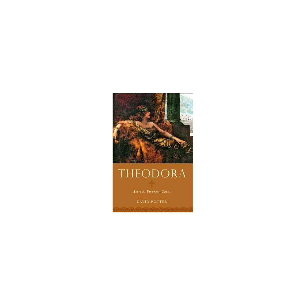 Theodora : Actress, Empress, Saint (Reprint) (Paperback) (David Potter)