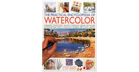 Practical Encyclopedia of Watercolor : Mixing Paint-brush Strokes-gouache-masking Out-glazing-wet into - image 1 of 1