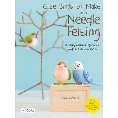 Cute Birds to Make with Needle Felting - by  Utsunomiya Miwa (Paperback)