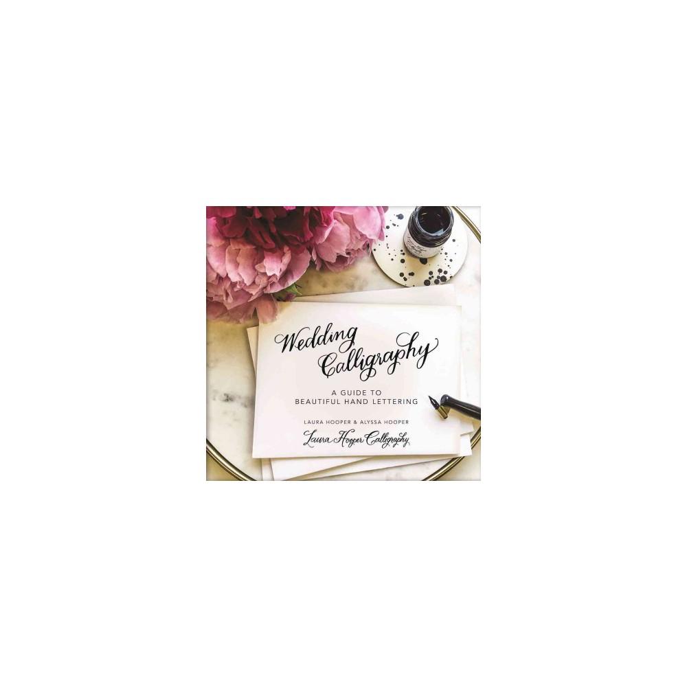 Wedding Calligraphy : A Guide to Beautiful Hand Lettering (Hardcover) (Laura Hooper & Alyssa Hooper)