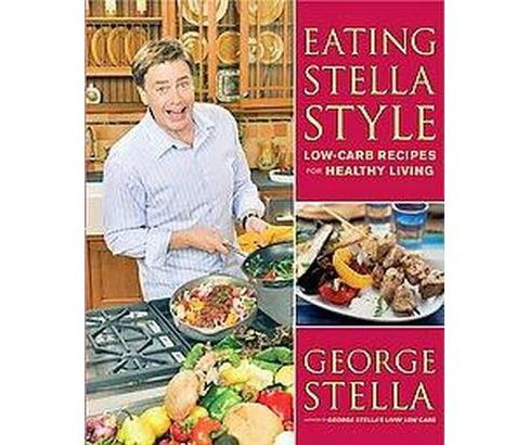 Eating Stella Style : Low-Carb Recipes for Healthy Living (Paperback) (George Stella) - image 1 of 1