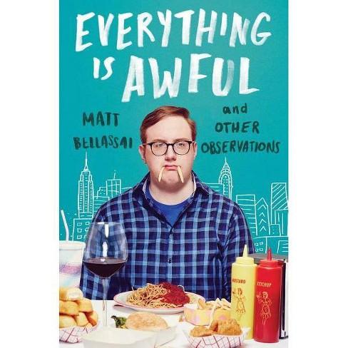 Everything is Awful (Hardcover) (Matt Bellassai) - image 1 of 1