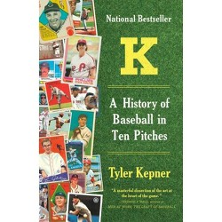 K: A History of Baseball in Ten Pitches - by Tyler Kepner (Paperback)