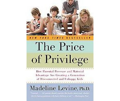 Price of Privilege : How Parental Pressure and Material Advantage Are Creating a Generation of - image 1 of 1