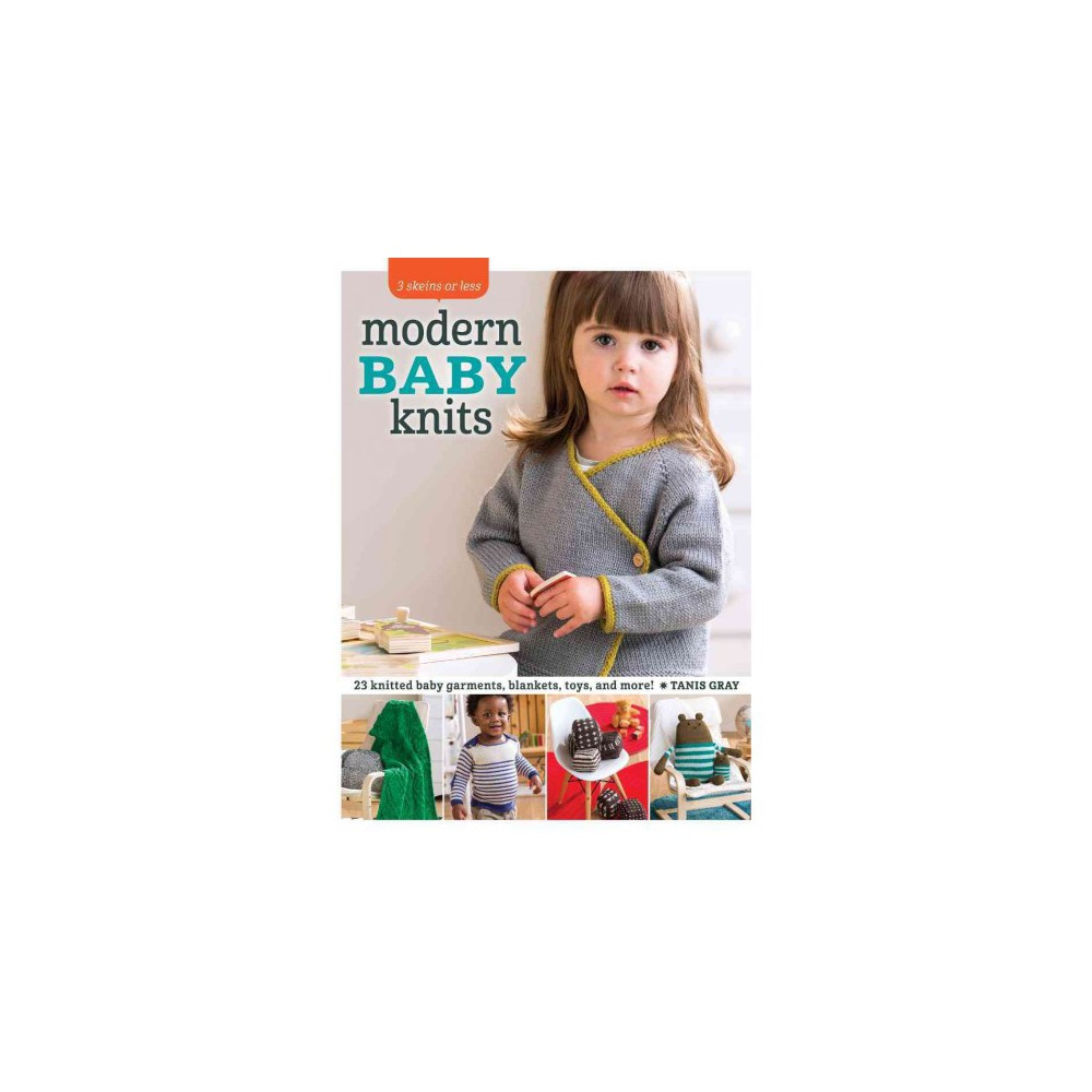Modern Baby Knits : 23 knitted baby garments, blankets, toys, and more! (Paperback) (Tanis Gray)