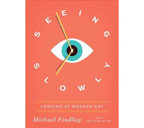 Seeing Slowly : Looking at Modern Art (Hardcover) (Michael Findlay) - image 1 of 1