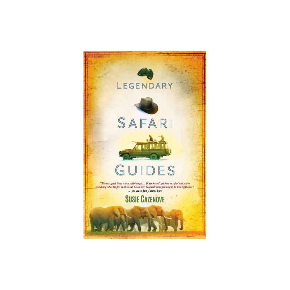 Legendary Safari Guides By Susie Cazenove Paperback
