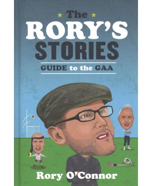Rory's Stories Guide to the GAA -  by Rory O'Connor (Hardcover) - image 1 of 1