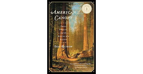 American Canopy : Trees, Forests, and the Making of a Nation (Paperback) (Eric Rutkow) - image 1 of 1