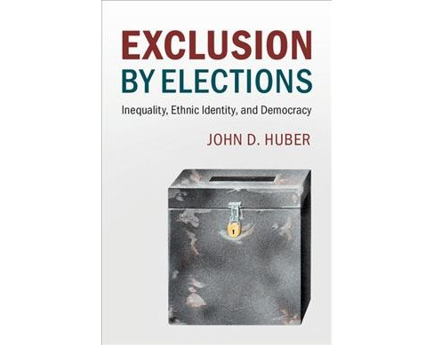 Exclusion by Elections : Inequality, Ethnic Identity, and Democracy (Paperback) (John D. Huber) - image 1 of 1