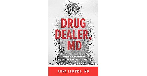 Drug Dealer, MD : How Doctors Were Duped, Patients Got Hooked, and Why It's So Hard to Stop - image 1 of 1