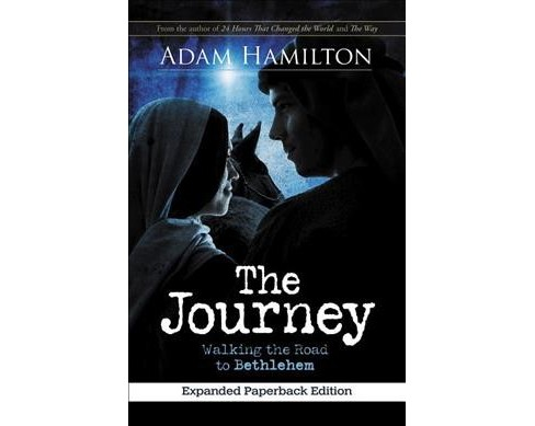 Journey : Walking the Road to Bethlehem (Expanded) (Paperback) (Adam Hamilton) - image 1 of 1