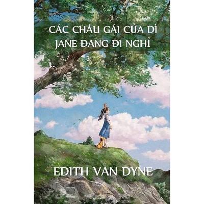 Các Cháu Gái Của Dì Jane Trong Kỳ Nghỉ - by  Edith Van Dyne (Paperback)