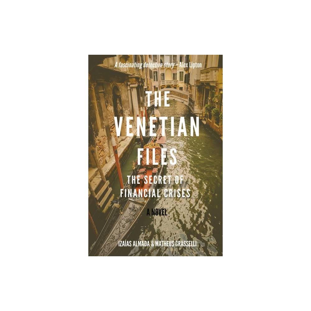 The Venetian Files The Secret Of Financial Crises By Iza As Almada Matheus Grasselli Paperback