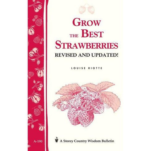 Grow the Best Strawberries - (Storey Country Wisdom Bulletin) by  Louise Riotte (Paperback) - image 1 of 1
