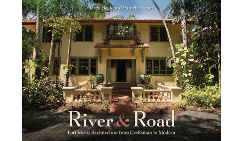 River & Road : Fort Myers Architecture from Craftsman to Modern (Hardcover) (Jared Beck & Pamela Miner) - image 1 of 1