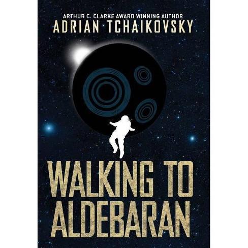 Walking to Aldebaran - by Adrian Tchaikovsky (Hardcover)