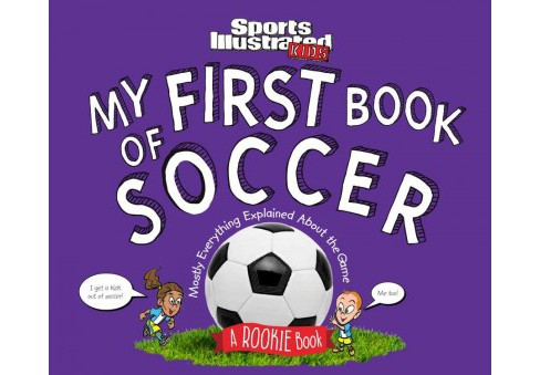 My First Book of Soccer : Mostly Everything Explained About the Game (Hardcover) (Beth Bugler & Mark - image 1 of 1