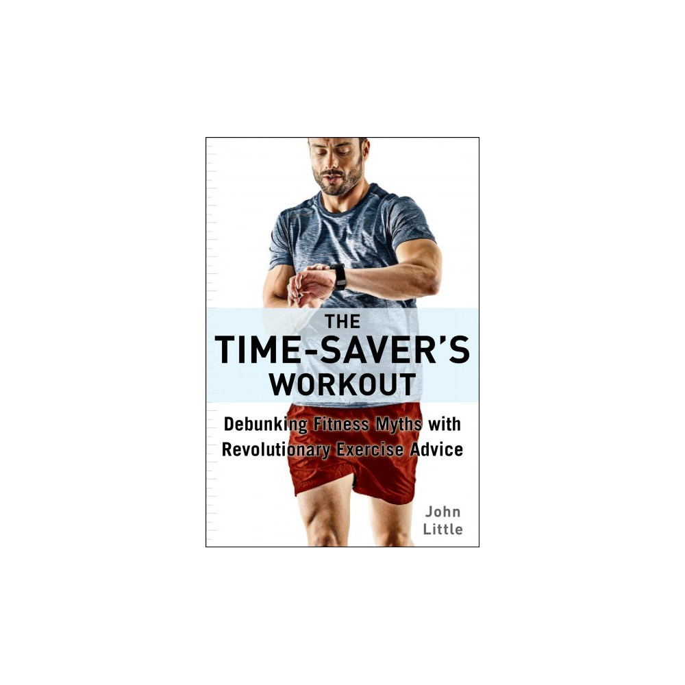 Time-Saver's Workout : A Revolutionary New Fitness Plan That Dispels Myths and Optimizes Results