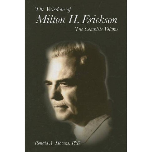 The Wisdom of Milton H. Erickson - by  Ronald Havens (Hardcover) - image 1 of 1
