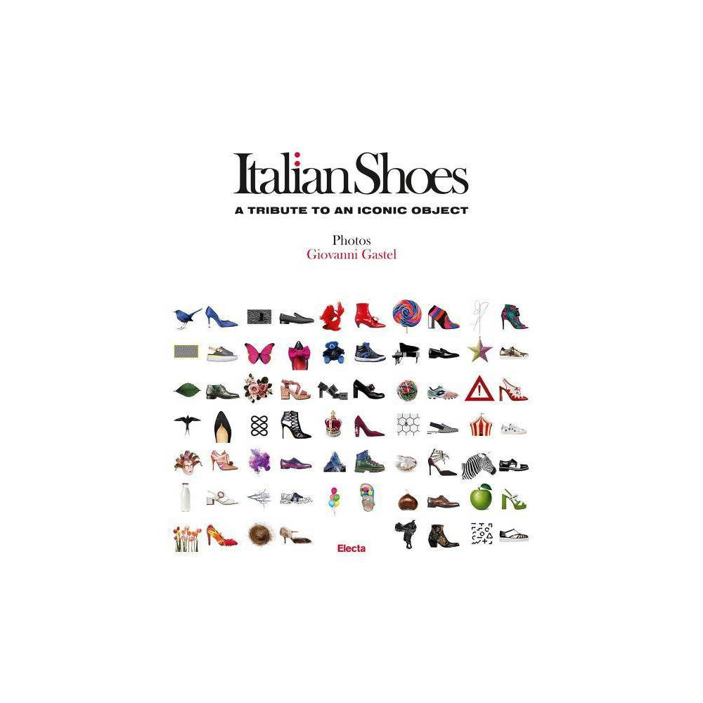 Italian Shoes - (Hardcover) The world of Italian footwear interpreted through playful visual pairings by fashion photographer Giovanni Gastel. A fitting tribute to the elegance, creativity, and excellence of Italian manufacturing. Shoes juxtaposed with common objects that they evoke by their shape, color, or texture become pairings of great elegance, witty and unusual, highlighting the creativity of shoe design. In this unique book, a selection of the most important Italian brands conveys the essence of the style  made in Italy,  with Prada, Tod's, Fendi, Hogan, Salvatore Ferragamo, Fratelli Rossetti, Cesare Paciotti, Thierry Rabotin, Pollini, and Ballin among the inspiring Italian companies illustrated in the volume. Italian shoes have always been iconic accessories, prestige symbols, and a guarantee of quality on international markets. The creative flair of Italian brands has succeeded in turning a simple functional accessory into so much more, crafting true works of art and objects of style: shoes reinterpret everyday objects and enhance their aesthetic potential. The splendid images are enlivened with quotes from style icons such as Coco Chanel, David Bowie, Victoria Beckham, and others.  Give a girl the right shoes and she can conquer the world,  Marilyn Monroe once claimed, emphasizing the great importance of this iconic object in everyone's life and especially in that of women.
