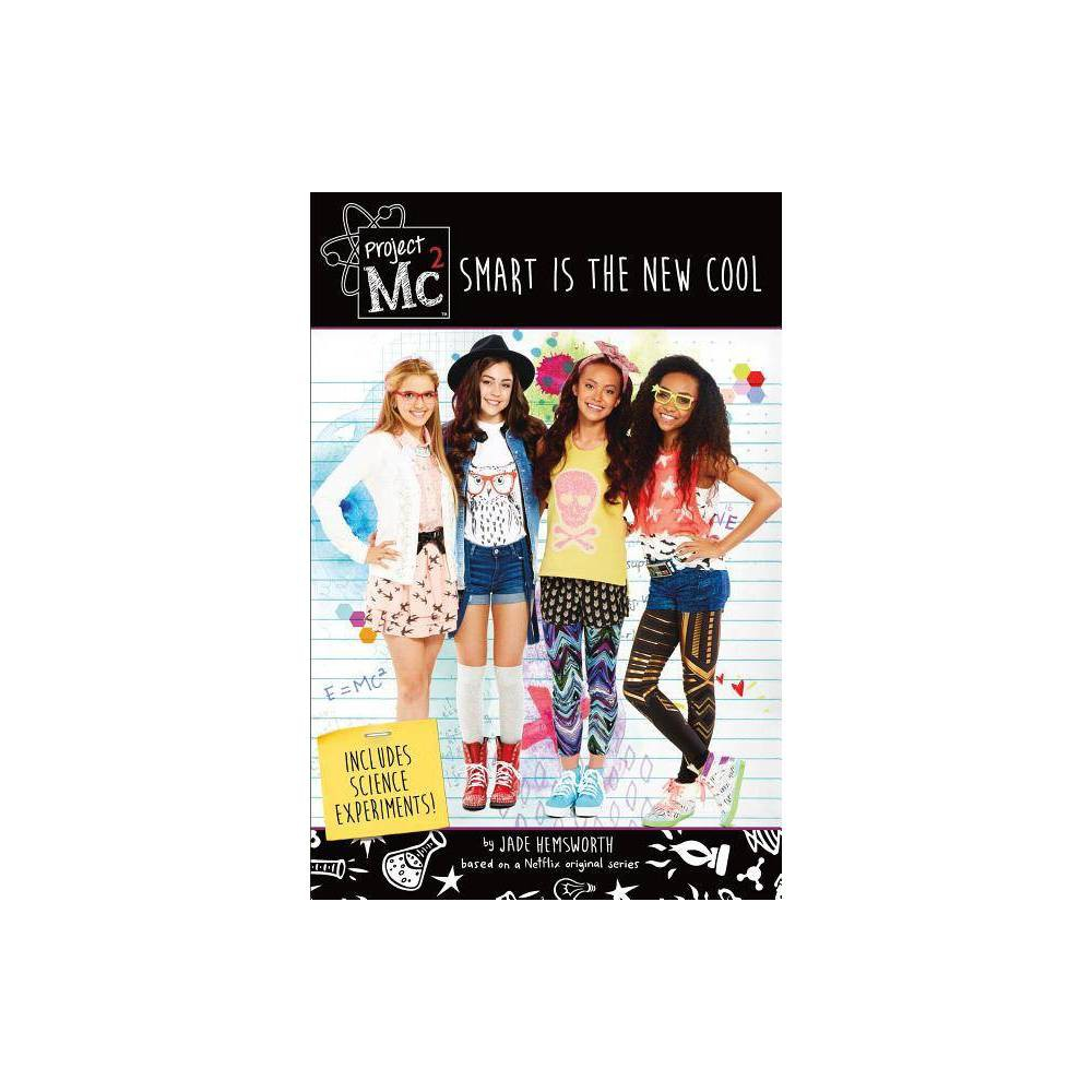 Project Mc2: Smart Is the New Cool - by Jade Hemsworth (Paperback)