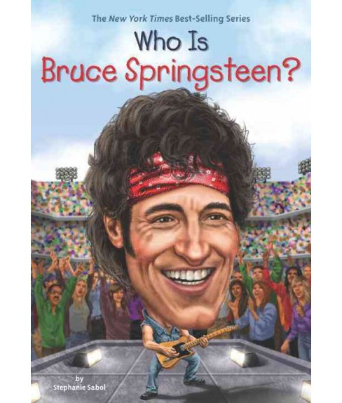 Who Is Bruce Springsteen? (Paperback) (Stephanie Sabol) - image 1 of 1
