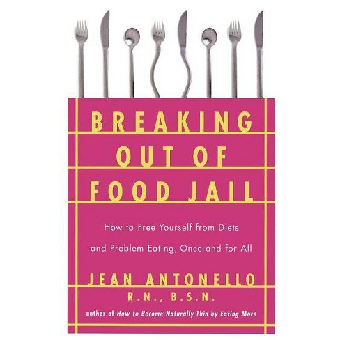 Breaking Out of Food Jail - by  Jean Antonello (Paperback) - image 1 of 1