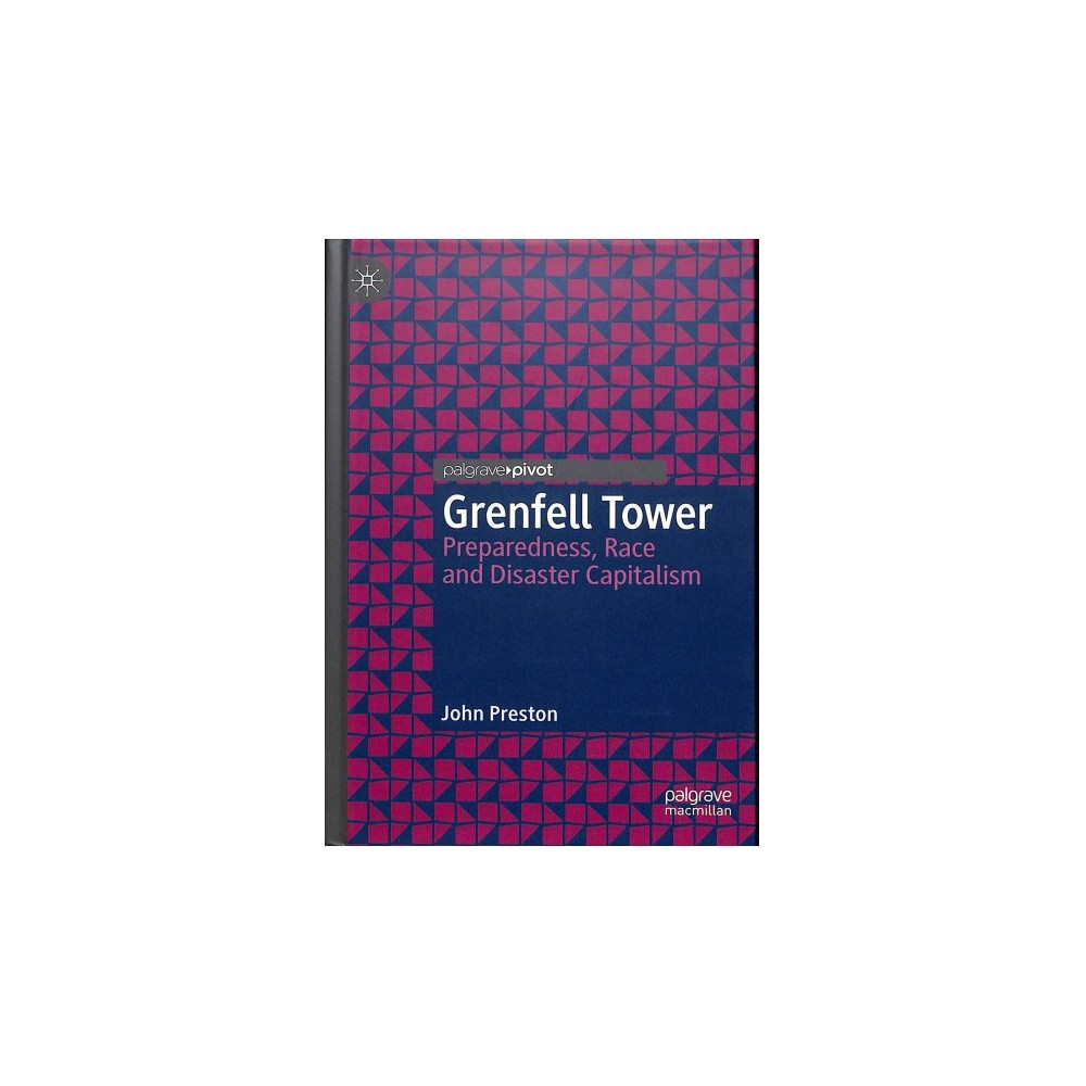 Grenfell Tower : Preparedness, Race and Disaster Capitalism - by John Preston (Hardcover)