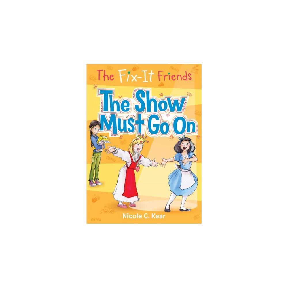 Show Must Go on - (Fix-it Friends) by Nicole C. Kear (Hardcover)