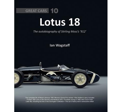 Lotus 18 : The Autobiography of Stirling Moss's '912' -  by Ian Wagstaff (Hardcover) - image 1 of 1