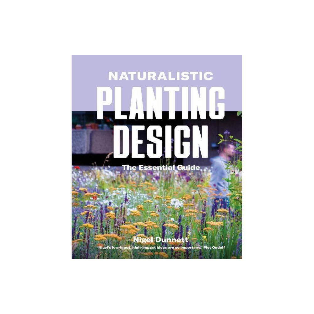 Naturalistic Planting Design By Nigel Dunnett Hardcover