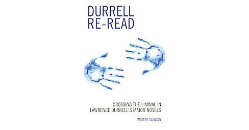 Durrell Re-read : Crossing the Liminal in Lawrence Durrell's Major Novels (Hardcover) (James M. Clawson) - image 1 of 1