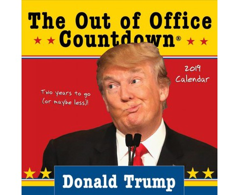 Donald Trump Out of Office Countdown 2019 Calendar : Two Years to Go - or Maybe Less! -  (Paperback) - image 1 of 1