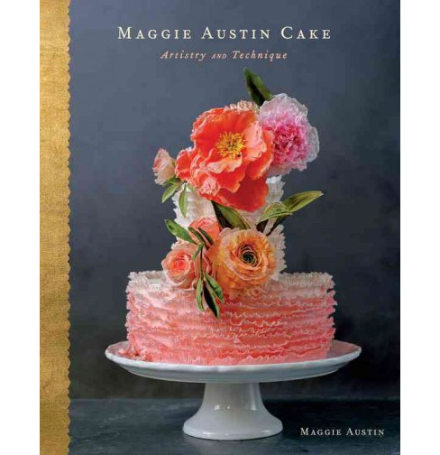 Maggie Austin Cake : Artistry and Technique (Hardcover) - image 1 of 1