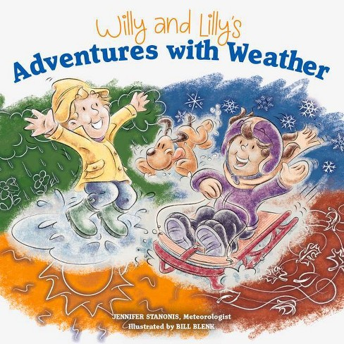 Willy and Lilly's Adventures with Weather - by  Jennifer Stanonis (Paperback) - image 1 of 1