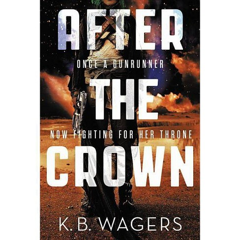After the Crown - (Indranan War) by  K B Wagers (Paperback) - image 1 of 1
