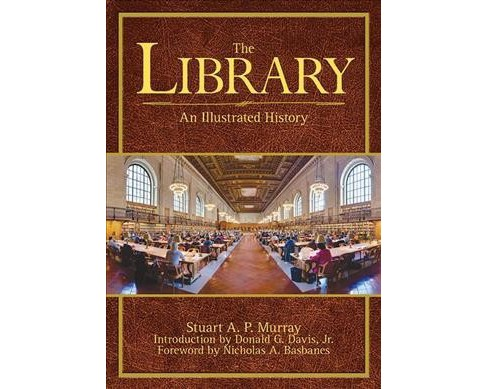 Library : An Illustrated History (Paperback) (Stuart A. P. Murray) - image 1 of 1