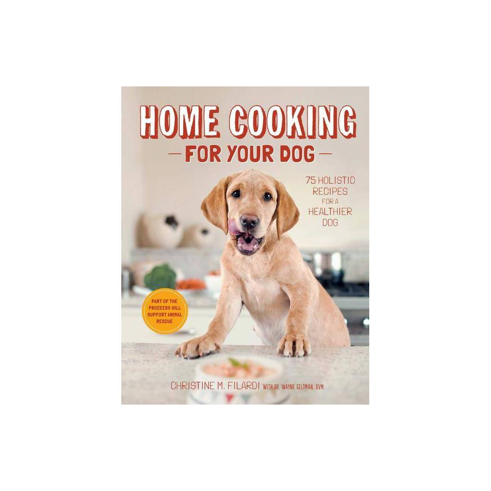 Home Cooking For Your Dog By Christine Filardi Hardcover